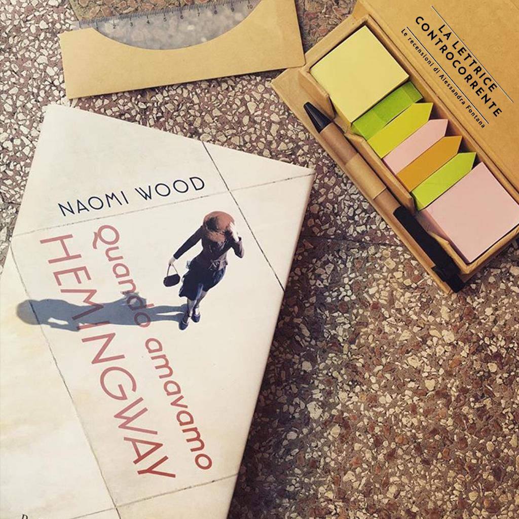 RECENSIONE: Quando amavamo Hemingway (Naomi Wood)