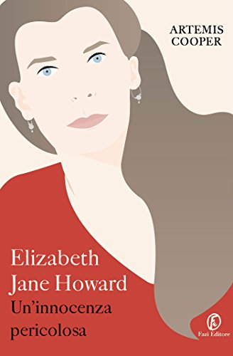Elizabeth Jane Howard: Un'innocenza pericolosa
