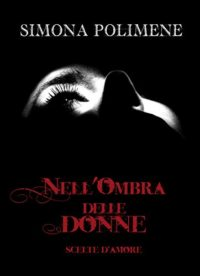Nell'ombra delle donne: scelte d'amore