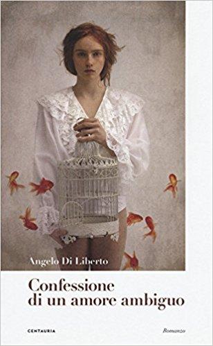 Alla scoperta di Confessione di un amore ambiguo (Angelo Di Liberto)