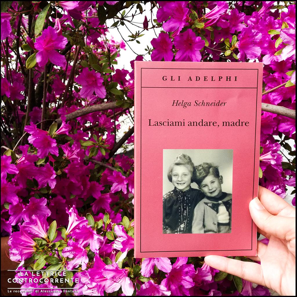 RECENSIONE: Lasciami andare, madre (Helga Schneider)