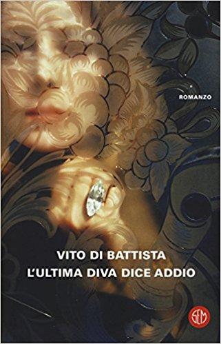 RECENSIONE: L'ultima diva dice addio (Vito Di Battista)
