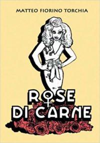 RECENSIONE: Rose di carne (Matteo Fiorino Torchia)
