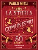 La storia del comunismo in 50 ritratti. Ediz. a colori