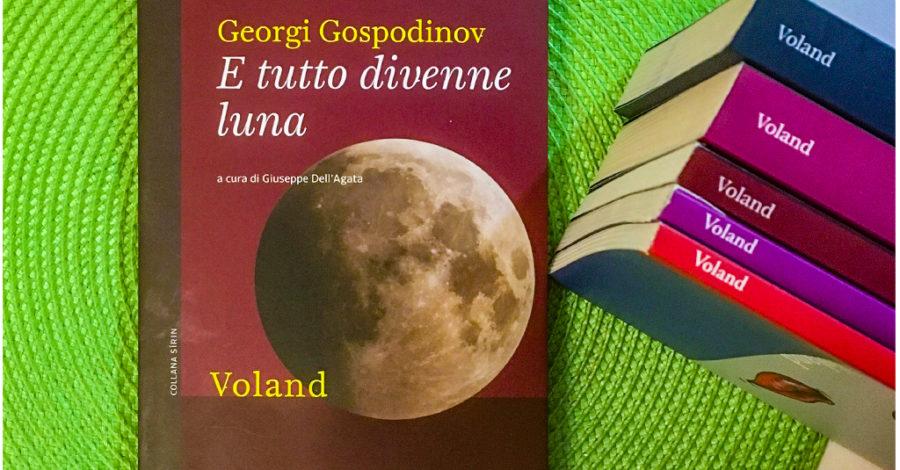 E tutto divenne luna - Georgi Gospodinov - Voland
