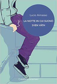 RECENSIONE:  La notte in cui suonò Sven Vath (Lucio Aimasso)