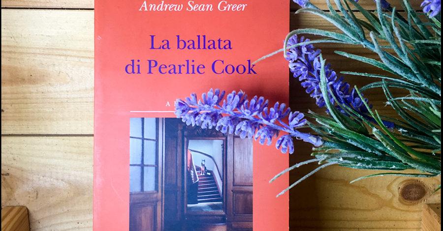 La ballata di Pearlie Cook - Andrew Sean Greer - Adelphi