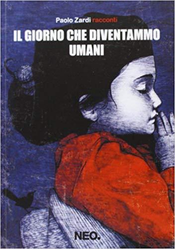 RECENSIONE: Il giorno che diventammo umani (Paolo Zardi)