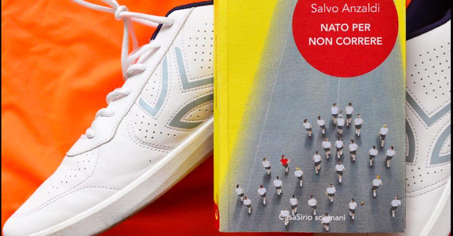Nato per non correre - Salvo Anzaldi - Casasirio