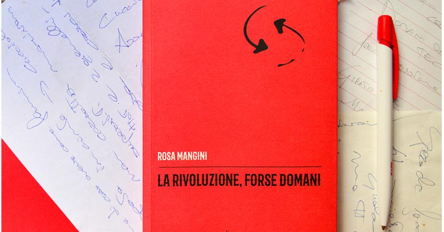 La rivoluzione, forse domani - Rosa Mangini - Divergenze