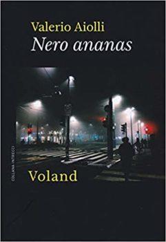 Nero ananas - Valerio Aiolli - Voland editore