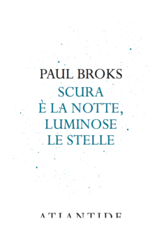 Scura e' la notte, luminose le stelle - Paul Broks - Atlantide