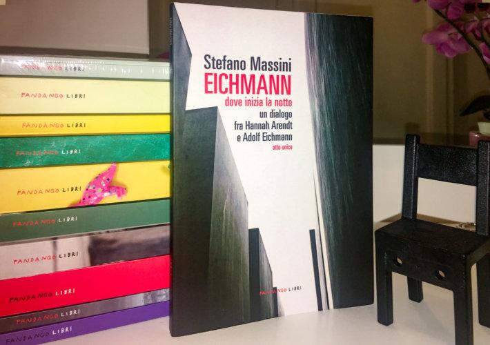 Eichman dove inizia la notte - Stefano Massini - Fandango libri