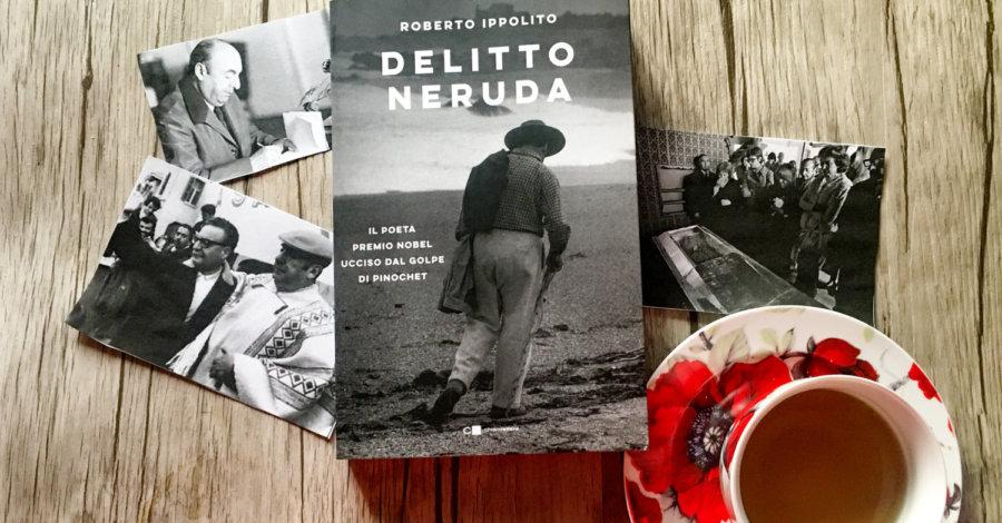 Delitto Neruda - Roberto Ippolito - Chiarelettere