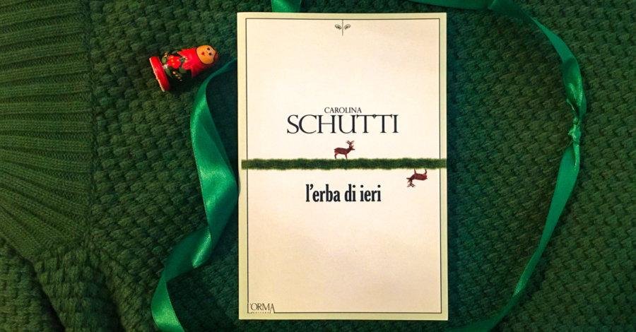 L'erba di ieri - Carolina Schutti - L'Orma editore