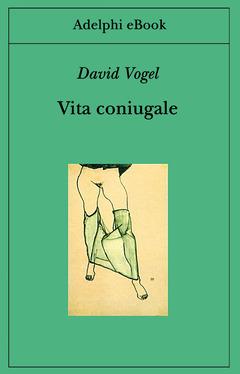 David Vogel Vita coniugale adelphi