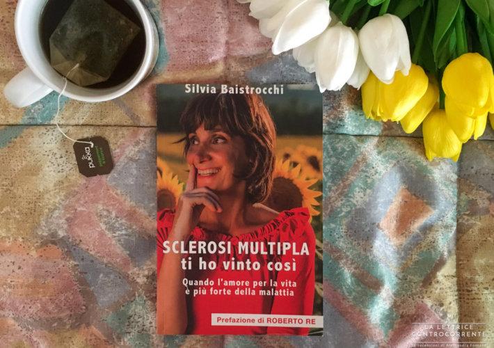 Sclerosi multipla ti ho vinto così - Silvia Baistrocchi