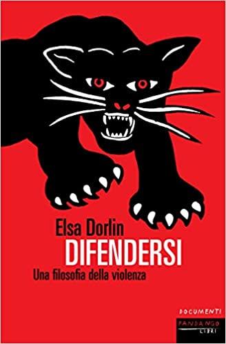 RECENSIONE: Difendersi. Una filosofia della violenza (Elsa Dorlin)