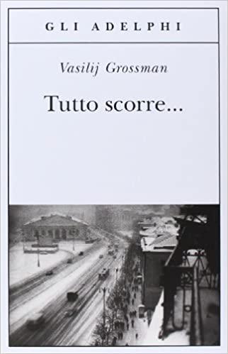 RECENSIONE: Tutto scorre… (Vasiljj Grossman)