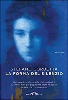 La forma del silenzio di Stefano Corbetta (Ponte alle Grazie)