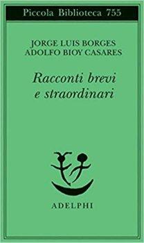Racconti brevi e straordinari di Jorge Luis Borges, Adolfo Bioy Casare (Adelphi)