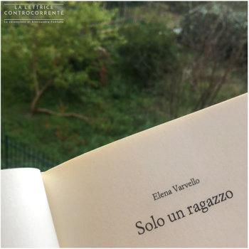 Solo un ragazzo - Elena Varvello - Einaudi