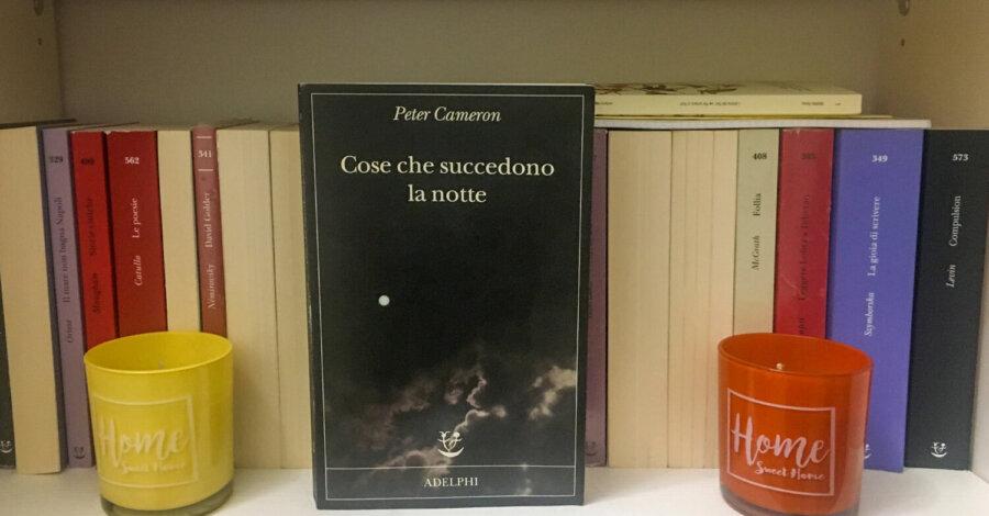 Cose che succedono la notte - Peter Cameron - Adelphi