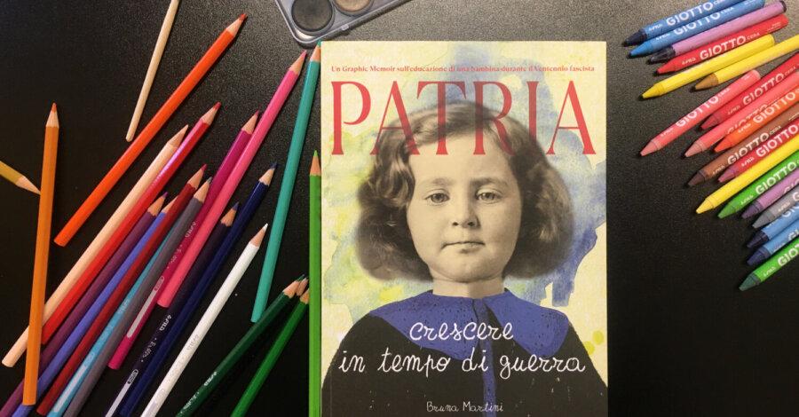 Patria crescere in tempo di guerra - Bruna Martini - Becco Giallo