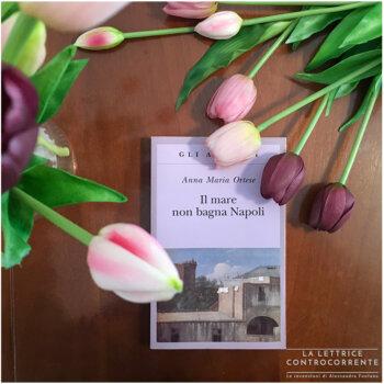 Il mare non bagna Napoli - Anna Maria Ortese - Adelphi