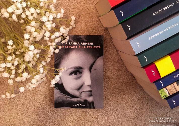 Per la strada è la felicità - Ritanna Armeni - Ponte alle Grazie