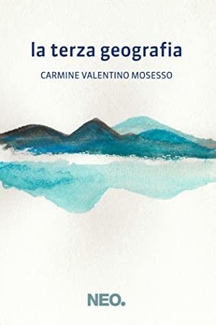 RECENSIONE: La terza geografia (Carmine Valentino Mosesso)