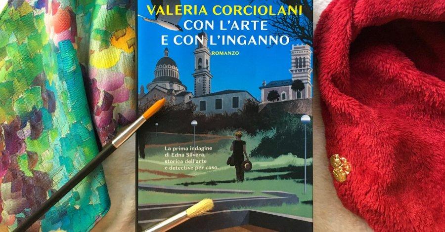 Con l'arte e con l'inganno - Valeria Corciolani - Rizzoli