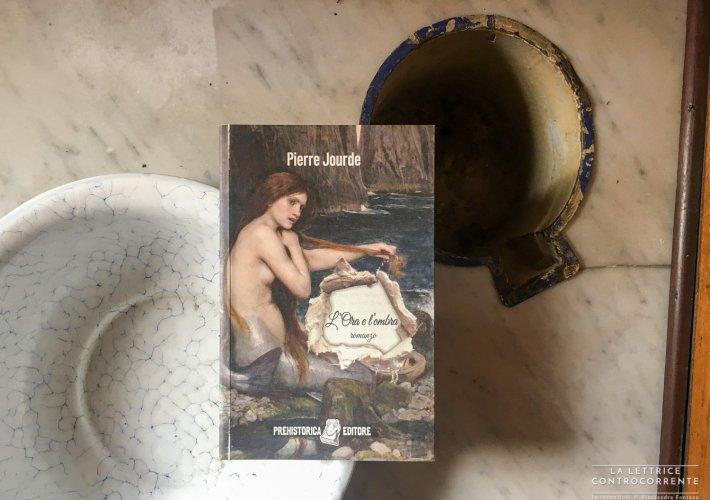L'ora e l'ombra - Pierre Jourde - Prehistorica editore